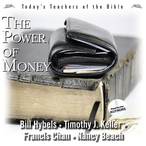 The Power of Money, Timothy Keller, Francis Chan, Bill Hybels, Nancy Beach