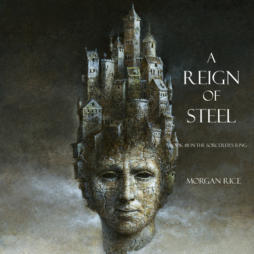 A Reign of Steel (Book #11 in the Sorcerer's Ring), Morgan Rice