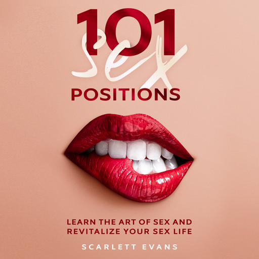Sex Positions: 101 Consensual Sex Positions for Couples. Learn the Art of sex and Revitalize your Sex Life, Scarlett Evans