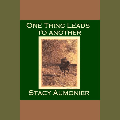 One Thing Leads To Another, Stacy Aumonier