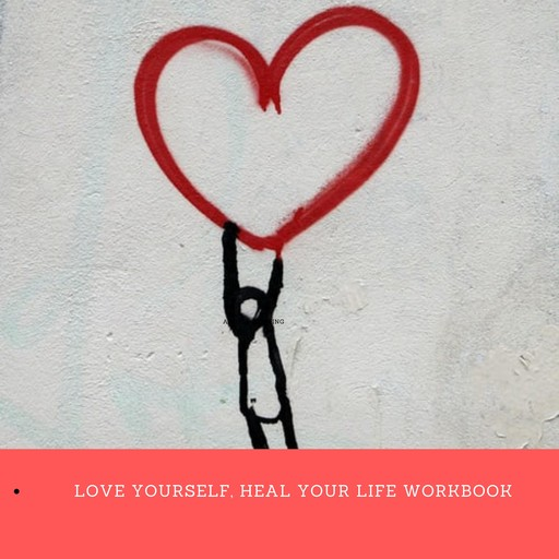 Love Yourself, Heal Your Life Workbook (Insight Guide), Louise Hay
