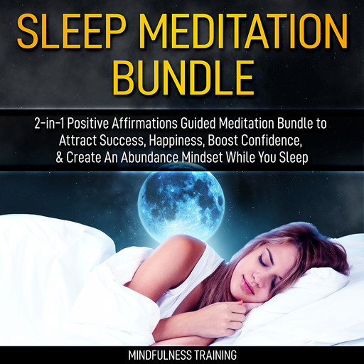 Sleep Meditation Bundle: 2-in-1 Positive Affirmations Guided Meditation Bundle to Attract Success, Happiness, Boost Confidence, & Create An Abundance Mindset While You Sleep (Self Hypnosis, Affirmations, Guided Imagery & Relaxation Techniques), Mindfulness Training
