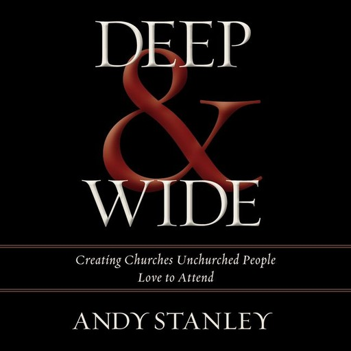 Deep and Wide, Andy Stanley