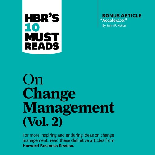 HBR's 10 Must Reads on Change Management, Vol. 2, Harvard Business Review