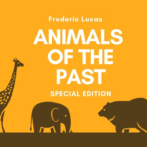 Animals of the Past, Frederic Lucas