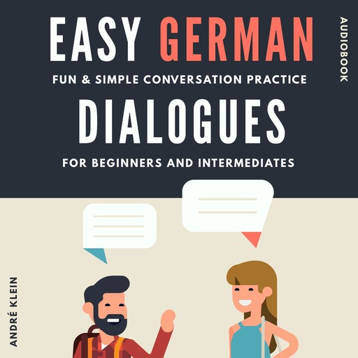 Easy German Dialogues: Fun & Simple Conversation Practice For Beginners And Intermediates, André Klein