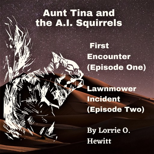 Aunt Tina and the A.I. Squirrels First Encounter (Episode One) Lawnmower Incident (Episode Two), Lorrie Hewitt