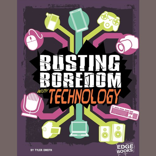 Busting Boredom with Technology, Tyler Omoth