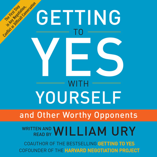 Getting to Yes with Yourself, William Ury
