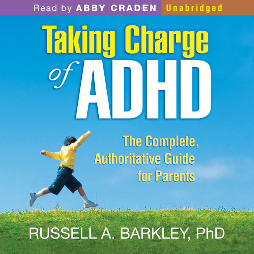 Taking Charge of ADHD: The Complete, Authoritative Guide for Parents, Russell Barkley