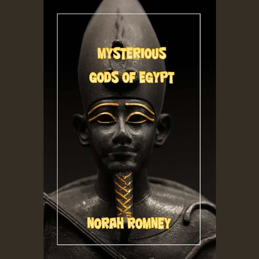 The Mysterious Gods of Egypt, NORAH ROMNEY