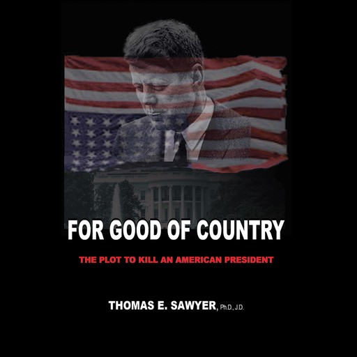 For Good of Country: The Plot to Kill an American President, J.D., Thomas E. Sawyer