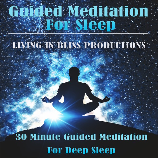 Guided Meditation For Sleep: 30 Minute Guided Meditation For Deep Sleep, Living In Bliss Productions