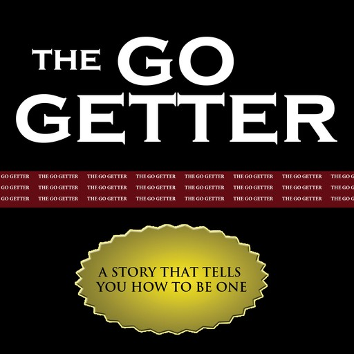 Go Getter, The - A Story That Tells You How to Be One, Peter B.Kyne