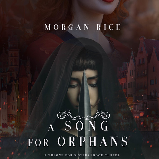 A Song for Orphans (A Throne for Sisters. Book 3), Morgan Rice