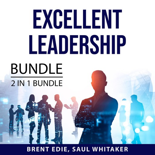 Excellent Leadership Bundle, 2 in 1 Bundle: Qualities of a Leader and Leading with Character, Brent Edie, and Saul Whitaker