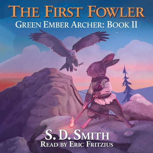 The First Fowler (Green Ember Archer Book II), S.D. Smith