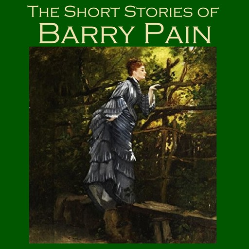 The Short Stories of Barry Pain, Barry Pain