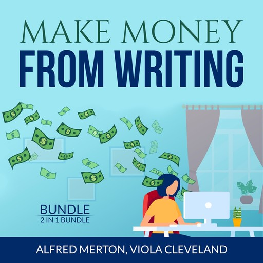 Make Money From Writing Bundle: 2 in 1 Bundle, Everybody Writes and Art of Online Writing, Alfred Merton, and Viola Cleveland