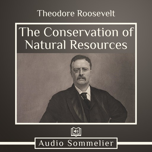 The Conservation of Natural Resources, Theodore Roosevelt
