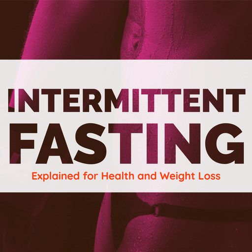 Intermittent Fasting Explained for Health and Weight Loss, Darcy Carter