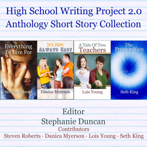 High School Writing Project 2.0 Anthology Short Story Collection, Steven Roberts, Seth King, Danica Myerson, Lois Young