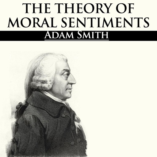 The Theory of Moral Sentiments, Adam Smith