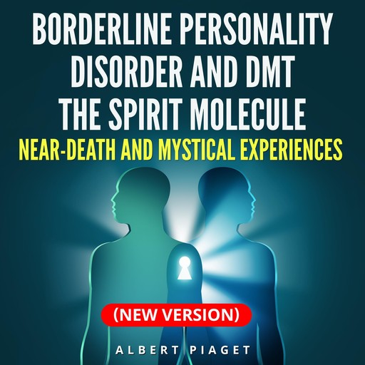 Borderline Personality Disorder and DMT The Spirit Molecule, Albert Piaget