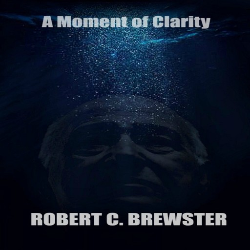 A Moment of Clarity, Robert C. Brewster