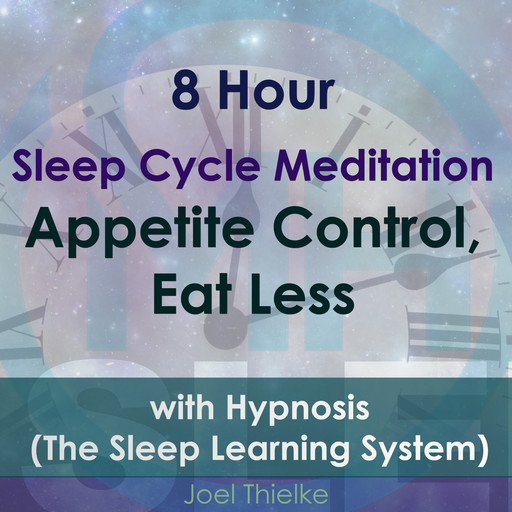 8 Hour Sleep Cycle Meditation - Appetite Control, Eat Less with Hypnosis (The Sleep Learning System), Joel Thielke