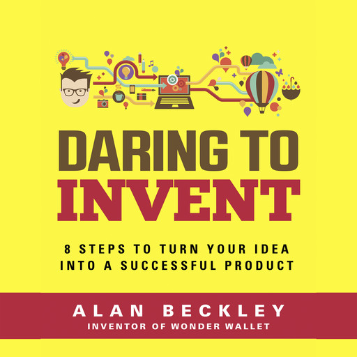 Daring to Invent 8 Steps to Move Dreams to Successful Reality, Alan Beckley