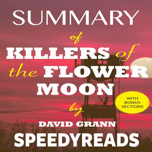Summary of Killers of the Flower Moon by David Grann: The Osage Murders and the Birth of the FBI - Finish Entire Book in 15 Minutes (SpeedyReads), SpeedyReads