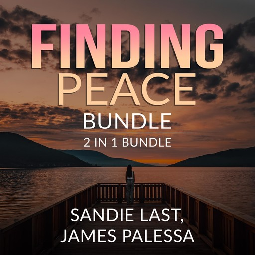 Finding Peace Bundle: 2 in 1 Bundle, Inner Peace, and Be Calm, James Palessa, Sandie Last