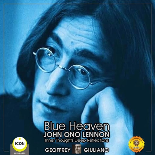 Blue Heaven John Ono Lennon - Inner Thoughts Deep Reflections, Geoffrey Giuliano