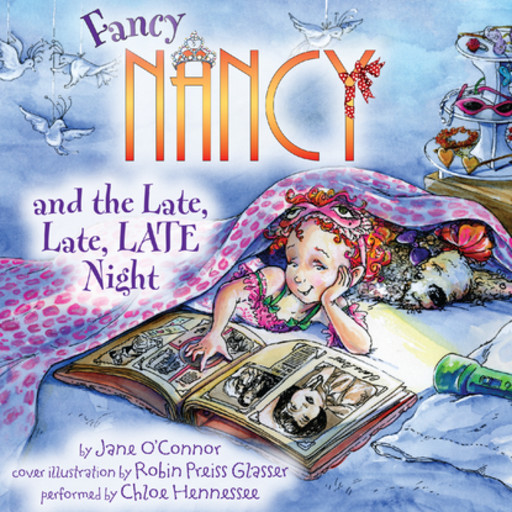 Fancy Nancy and the Late, Late, LATE Night, Jane O'Connor, Robin Preiss Glasser