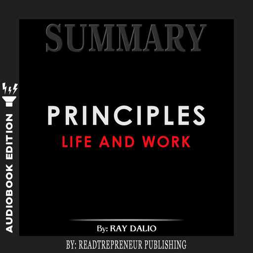Summary of Principles: Life and Work by Ray Dalio, Readtrepreneur Publishing