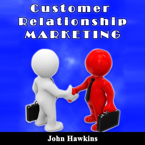 Customer Relationship Marketing, John Hawkins