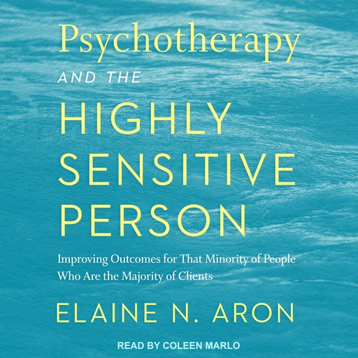 Psychotherapy and the Highly Sensitive Person, Elaine Aron