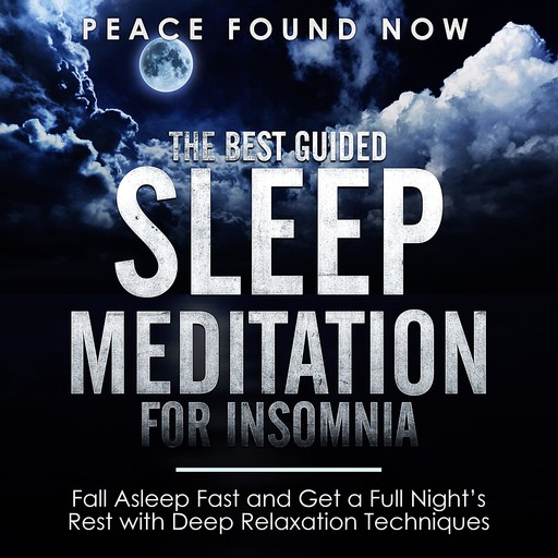 The Best Guided Sleep Meditation for Insomnia: Fall Asleep Fast and Get a Full Night's Rest with Deep Relaxation Techniques, Peace Found Now