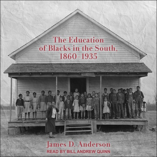 The Education of Blacks in the South, 1860-1935, James Anderson