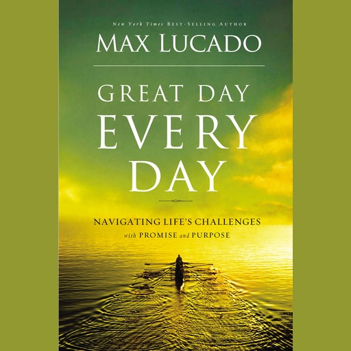 Great Day Every Day, Max Lucado