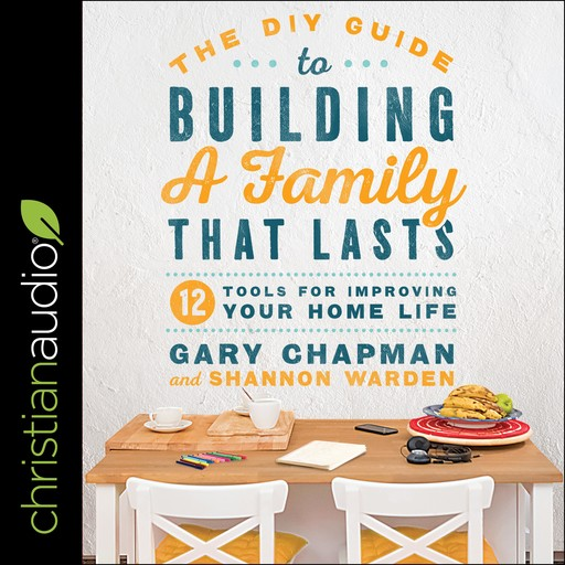 The DIY Guide to Building a Family that Lasts, Gary Chapman, Shannon Warden