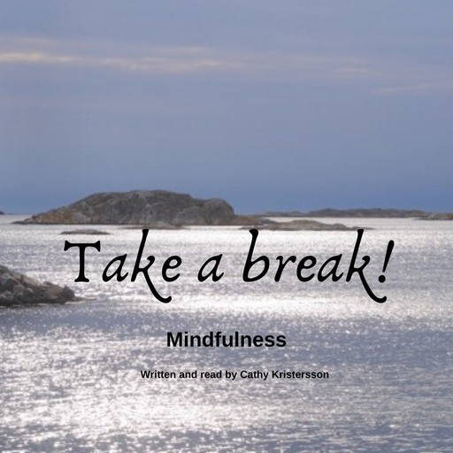 Mindfulness – Take a break!, Cathy Kristersson