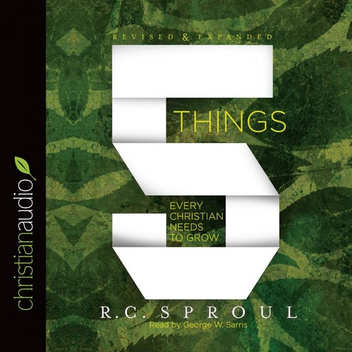 5 Things Every Christian Needs to Grow, R.C.Sproul