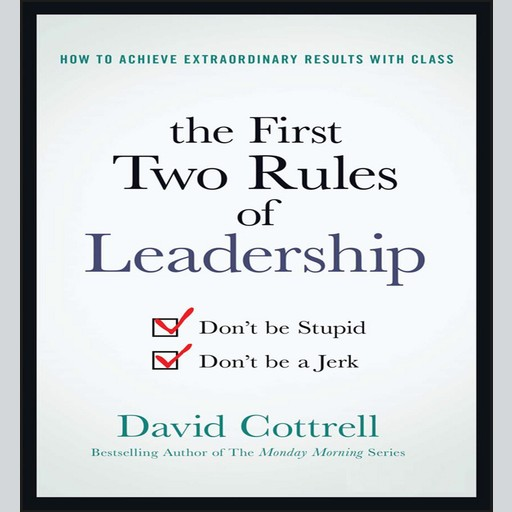 The First Two Rules of Leadership, David Cottrell