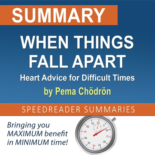 Summary of When Things Fall Apart: Heart Advice for Difficult Times by Pema Chödrön, SpeedReader Summaries