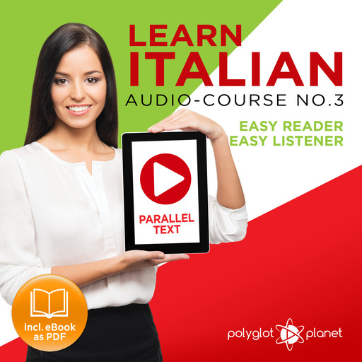 Learn Italian - Easy Reader - Easy Listener Parallel Text Audio Course No. 3 - The Italian Easy Reader - Easy Audio Learning Course, Polyglot Planet