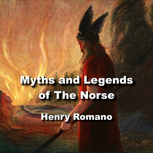 Myths and Legends of The Norse, HENRY ROMANO