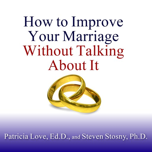 How to Improve Your Marriage Without Talking About It, Ed.D., Steven Stosny, Patricia Love