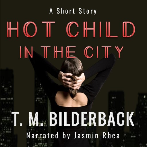 Hot Child In The City - A Short Story, T.M.Bilderback